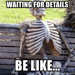 Waiting For Op - Waiting for Details Be like...