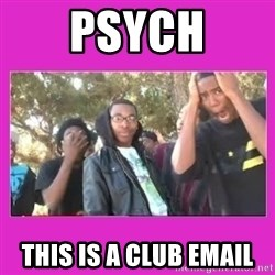 SIKE that's the wrong number  - psych this is a club email
