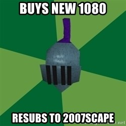 Runescape Advice - buys new 1080 resubs to 2007scape