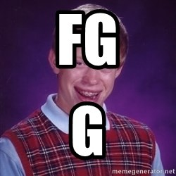 Bad Luck Brian - fg g