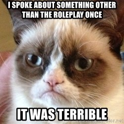 Angry Cat Meme - i spoke about something other than the roleplay once it was terrible
