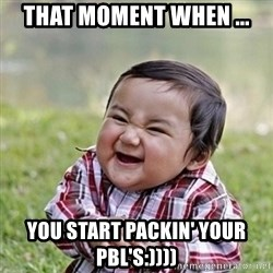 Niño Malvado - Evil Toddler - That moment when ... you start packin' your pbl's:))))