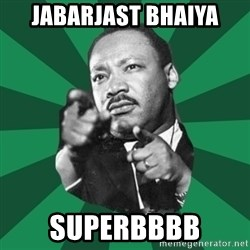 Martin Luther King jr.  - jabarjast bhaiya superbbbb