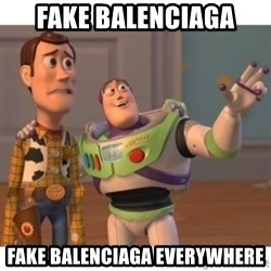 Toy story - Fake balenciaga Fake balEnciaga everywhere