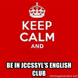 Keep Calm 2 - Be In Jccssyl's English club