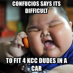 fat chinese kid - ConfUcios says its difficult To fit 4 kcc dudes In a car