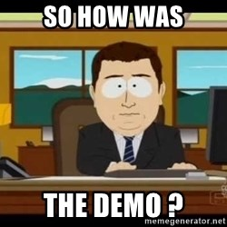 south park aand it's gone - so how was the demo ?