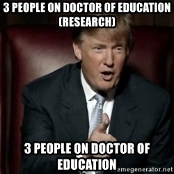 Donald Trump - 3 people on doctor of education (research) 3 people on doctor of education
