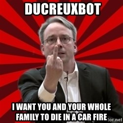 Angry Linus - ducreuxbot I want you and your whole family to die in a car fire