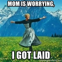 Look at All the Fucks I Give - mom is worrying, I got laid