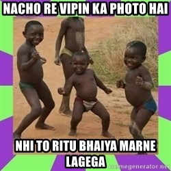 african kids dancing - nacho re vipin ka photo hai nhi to ritu bhaiya marne lagega