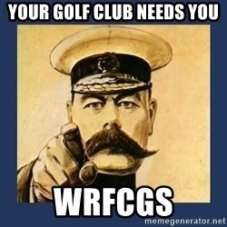 your country needs you - Your golf club needs you WRFCGS