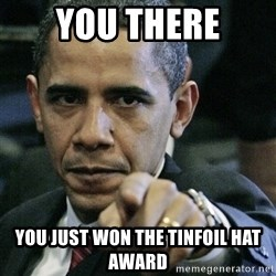 Pissed off Obama - YOU THERE YOU JUST WON THE TINFOIL HAT AWARD