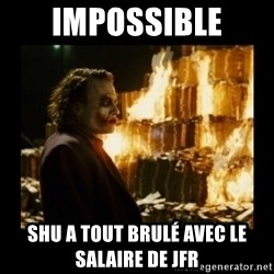 Not about the money joker - impossible shu a tout brulé avec le salaire de jfR