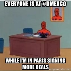 Spiderman Desk - Everyone is at #Dmexco WHile I'm in Paris Signing MORE Deals