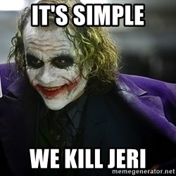 joker - It's simple We Kill Jeri