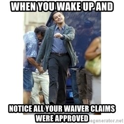 Leonardo DiCaprio Walking - when you wake up and notice all your waiver claims were approved