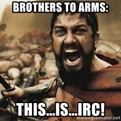 300 - brothers to arms: This...is...IRC!