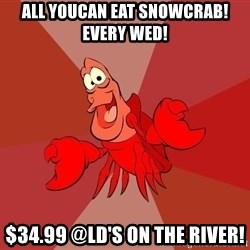 Crab - All youcan eat snowcrab! Every wed! $34.99 @LD'S on the river!