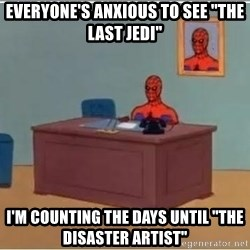 """Spiderman Desk - everyone's anxious to see """"the last jedi"""" I'm counting the days until """"The Disaster artist"""""""