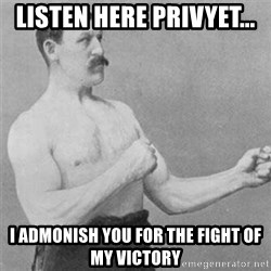 overly manlyman - listen here privyet... i admonish you for the fight of my victory