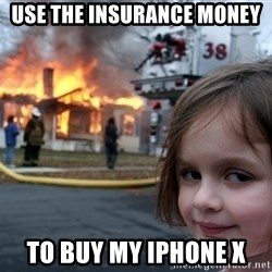 Disaster Girl - Use the Insurance Money To Buy my IPhone X