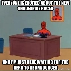 Spiderman Desk - Everyone Is Excited about the new Shadespire races And I'm Just Here Waiting For The Herd To Be Announced