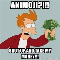 Shut Up And Take My Money Fry - Animoji?!!! Shut up and take my money!!!