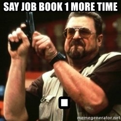 john goodman - say job book 1 more time   .