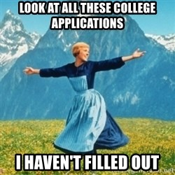 Sound Of Music Lady - LOOK AT ALL THESE COLLEGE APPLICATIONS I haven't filled out