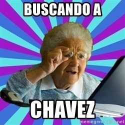 old lady - buscando a chavez