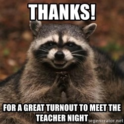 evil raccoon - Thanks! For a great tUrnout to meet the teacher night