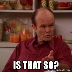 Red Forman - is that so?