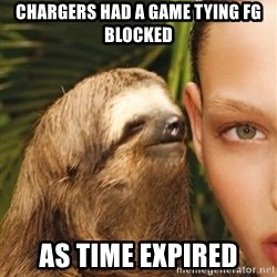 The Rape Sloth - Chargers had a game tYing fg blocked As time expired
