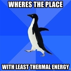 Socially Awkward Penguin - WHeres the place With least Thermal energy
