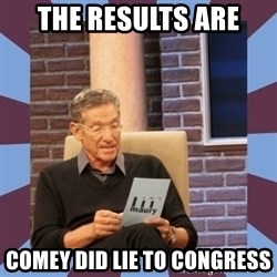 maury povich lol - The results are comey did lie to congress