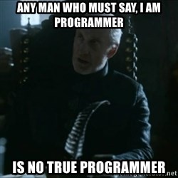 Tywin Lannister - Any man who must say, I am Programmer IS NO TRUE PROGRAMMER