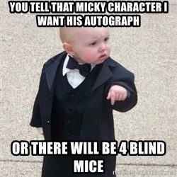 Mafia Baby - You tell That micky character i want his autograph Or there will be 4 blind mice
