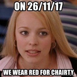 mean girls - On 26/11/17 We wear Red for chairty