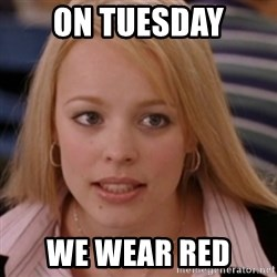 mean girls - On Tuesday we wear red