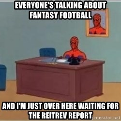 Spiderman Desk - Everyone's talking about Fantasy football And i'm just over here waiting for the reitrev report