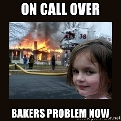 burning house girl - On Call Over Bakers problem now