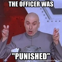 "Dr. Evil Air Quotes - The Officer was ""Punished"""