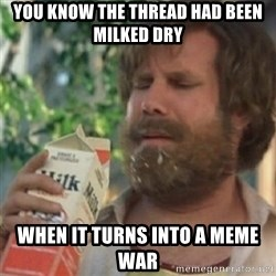 Milk was a bad choice - You know the thread had been milked dry when it turns into a meme war