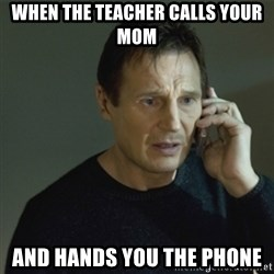 I don't know who you are... - when the teacher calls your mom  and hands you the phone