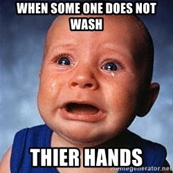 Crying Baby - When some one does NOt wash  ThIer hands