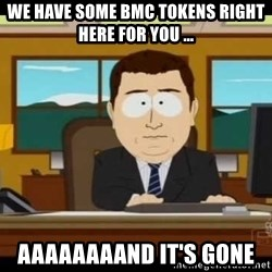 south park aand it's gone - WE HAVE SOME BMC TOKENS RIGHT HERE FOR YOU ... AAAAAAAAND IT'S GONE