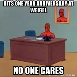 Spiderman Desk - Hits one year anniversary at weigel no one cares