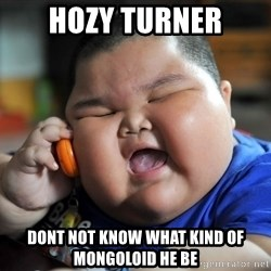 Fat Asian Kid - hozy turner dont not know what kind of mongoloid he be