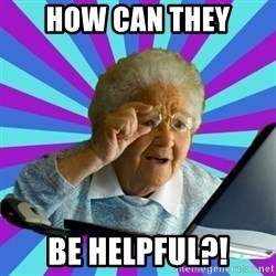 old lady - how can they be helpful?!